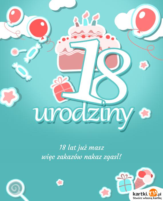 <a href=http://zyczenia.tja.pl/urodzinowe title=18 lat>18 lat</a> już masz<br>więc zakazów nakaz zgasł!