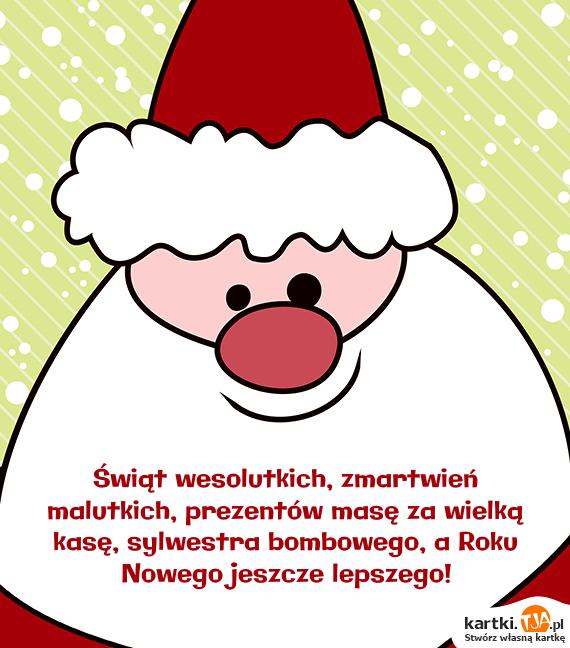 <a href=http://zyczenia.tja.pl/swiateczne title=Świąt>Świąt</a> wesolutkich, zmartwień malutkich, prezentów masę za wielką kasę, sylwestra bombowego, a Roku Nowego jeszcze lepszego!