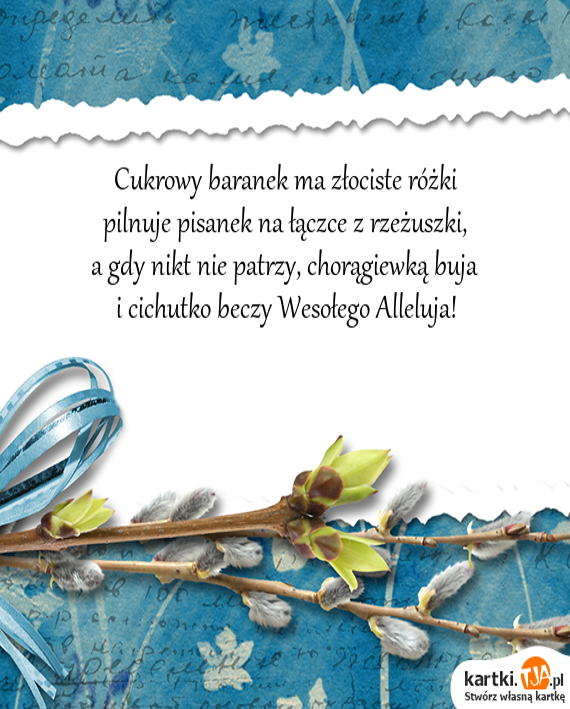 Cukrowy baranek ma złociste różki<br>pilnuje pisanek na łączce z rzeżuszki,<br>a gdy nikt nie patrzy, chorągiewką buja<br>i cichutko beczy <a href=http://zyczenia.tja.pl/wielkanocne title=Wesołego Alleluja>Wesołego Alleluja</a>!