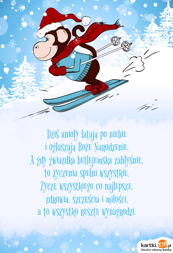Dziś anioły latają po niebie<br>i ogłaszają Boże Narodzenie.<br>A gdy gwiazdka betlejemska zabłyśnie,<br>to życzenia spełni wszystkie.<br>Życzę wszystkiego co najlepsze,<br>zdrowia, szczęścia i <a href=http://zyczenia.tja.pl/milosne title=miłości>miłości</a>,<br>a to wszystko resztę wynagrodzi.