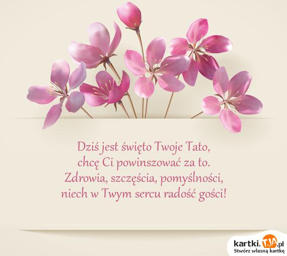 Dziś jest święto Twoje Tato,<br>chcę Ci powinszować za to.<br><a href=http://zyczenia.tja.pl/urodzinowe title=Zdrowia>Zdrowia</a>, szczęścia, pomyślności,<br>niech w Twym sercu radość gości!