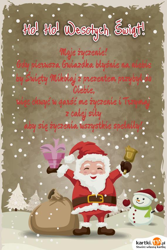 Moje życzenie!<br>Gdy pierwsza Gwiazdka błyśnie na niebie<br>by Święty Mikołaj z prezentem przybył do Ciebie,<br>więc chwyć w garść me życzenie i Trzymaj z całej siły<br>aby się <a href=http://zyczenia.tja.pl/urodzinowe title=życzenia>życzenia</a> wszystkie spełniły!
