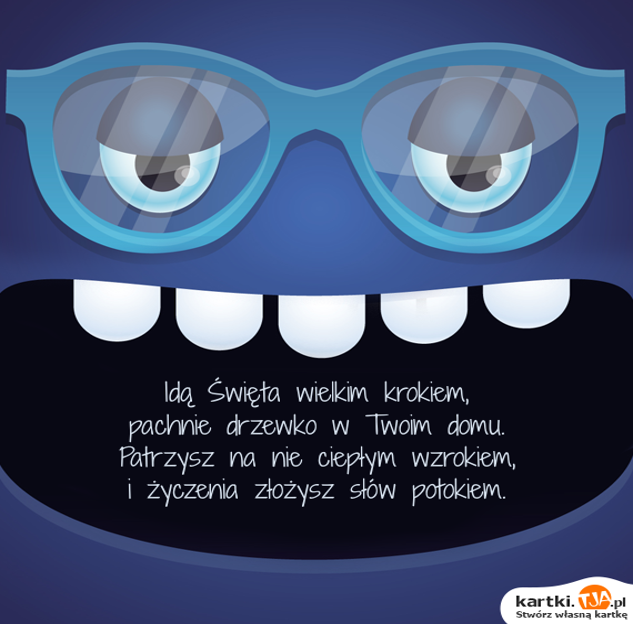 Idą <a href=http://zyczenia.tja.pl/swiateczne title=Święta>Święta</a> wielkim krokiem,<br>pachnie drzewko w Twoim domu.<br>Patrzysz na nie ciepłym wzrokiem,<br>i życzenia złożysz słów potokiem.
