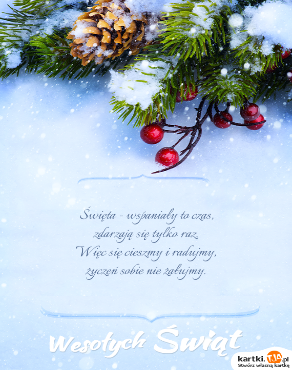 <a href=http://zyczenia.tja.pl/swiateczne title=Święta>Święta</a> - wspaniały to czas, <br>zdarzają się tylko raz.  <br>Więc się cieszmy i radujmy, <br>życzeń sobie nie żałujmy.