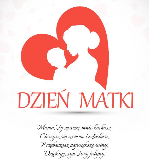 Mamo, Ty zawsze mnie <a href=http://zyczenia.tja.pl/milosne title=kochasz>kochasz</a>,<br>Cieszysz się ze mną i szlochasz,<br>Przebaczasz największe winy,<br>Dziękuję, syn Twój jedyny.