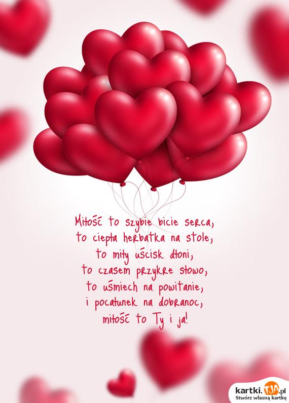 <a href=http://zyczenia.tja.pl/dla-zakochanych title=Miłość>Miłość</a> to szybie bicie serca,<br>to ciepła herbatka na stole,<br>to miły uścisk dłoni,<br>to czasem przykre słowo,<br>to uśmiech na powitanie,<br>i pocałunek na dobranoc,<br>miłość to Ty i ja!