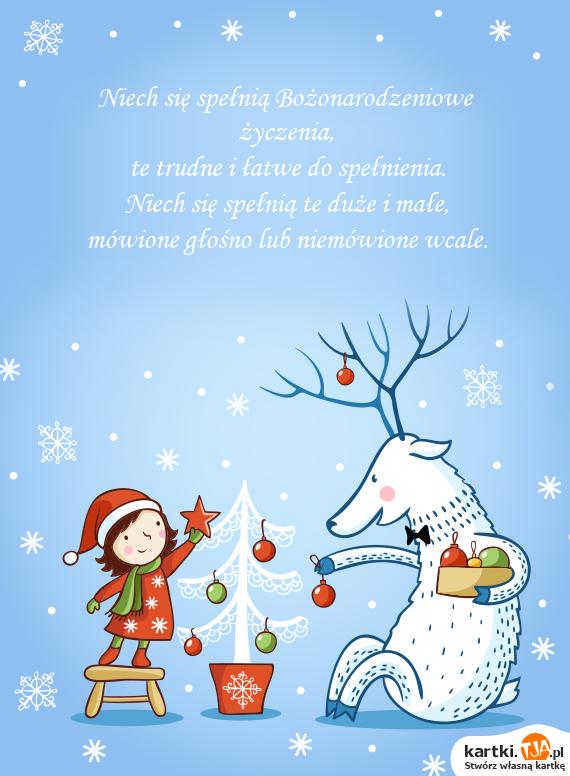 Niech się spełnią <a href=http://zyczenia.tja.pl/bozonarodzeniowe title=Bożonarodzeniowe życzenia>Bożonarodzeniowe życzenia</a>,<br>te trudne i łatwe do spełnienia.<br>Niech się spełnią te duże i małe,<br>mówione głośno lub niemówione wcale.