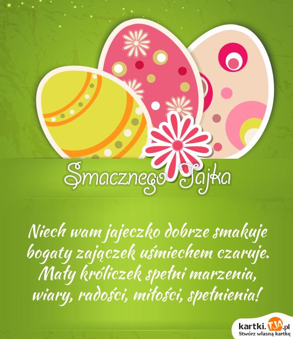 Niech wam jajeczko dobrze smakuje<br>bogaty zajączek uśmiechem czaruje.<br>Mały króliczek spełni marzenia, <br>wiary, radości, <a href=http://zyczenia.tja.pl/milosne title=miłości>miłości</a>, spełnienia!