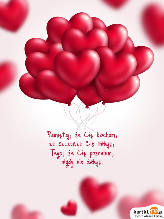 Pamiętaj, że Cię <a href=http://zyczenia.tja.pl/dla-zakochanych title=kocham>kocham</a>,<br>że szczerze Cię miłuję,<br>Tego, że Cię poznałem,<br>nigdy nie żałuję.