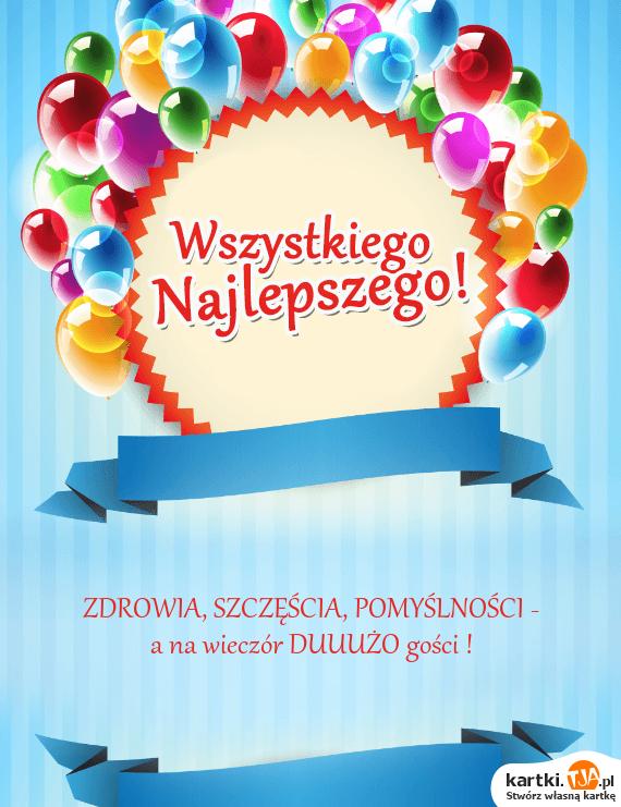 <a href=http://zyczenia.tja.pl/urodzinowe title=ZDROWIA>ZDROWIA</a>, SZCZĘŚCIA, POMYŚLNOŚCI -<br>a na wieczór DUUUŻO gości !