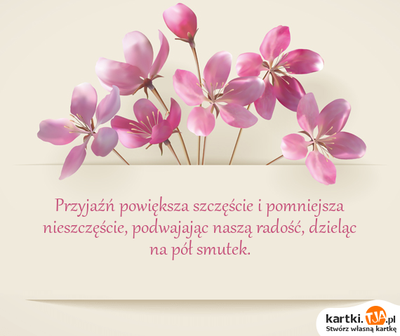 <a href=http://zyczenia.tja.pl/dla-przyjaciela title=Przyjaźń>Przyjaźń</a> powiększa szczęście i pomniejsza nieszczęście, podwajając naszą radość, dzieląc na pół smutek.
