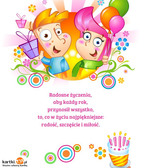 Radosne życzenia,<br>aby każdy rok,<br>przynosił wszystko,<br>to, co w życiu najpiękniejsze:<br>radość, szczęście i <a href=http://zyczenia.tja.pl/dla-zakochanych title=miłość>miłość</a>.