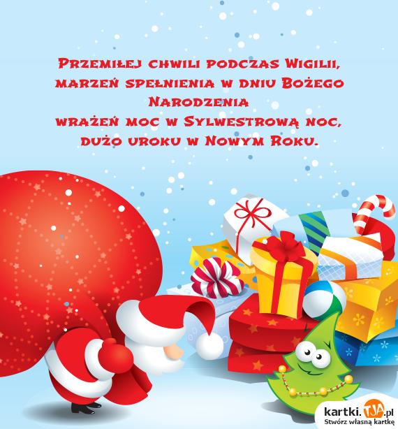 Przemiłej chwili podczas Wigilii,  <br>marzeń spełnienia w dniu <a href=http://zyczenia.tja.pl/bozonarodzeniowe title=Bożego Narodzenia>Bożego Narodzenia</a>  <br>wrażeń moc w Sylwestrową noc,  <br>dużo uroku w Nowym Roku.