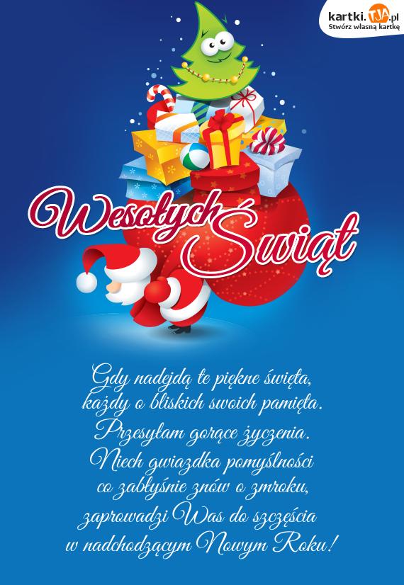 Gdy nadejdą te piękne <a href=http://zyczenia.tja.pl/swiateczne title=święta>święta</a>,<br>każdy o bliskich swoich pamięta.<br>Przesyłam gorące życzenia.<br>Niech gwiazdka pomyślności<br>co zabłyśnie znów o zmroku,<br>zaprowadzi Was do szczęścia<br>w nadchodzącym Nowym Roku!