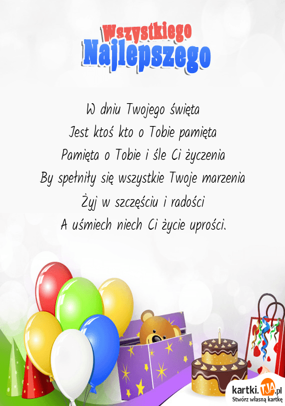 W dniu Twojego <a href=http://zyczenia.tja.pl/swiateczne title=święta>święta</a><br>Jest ktoś kto o Tobie pamięta<br>Pamięta o Tobie i śle Ci życzenia<br>By spełniły się wszystkie Twoje marzenia<br>Żyj w szczęściu i radości<br>A uśmiech niech Ci życie uprości.