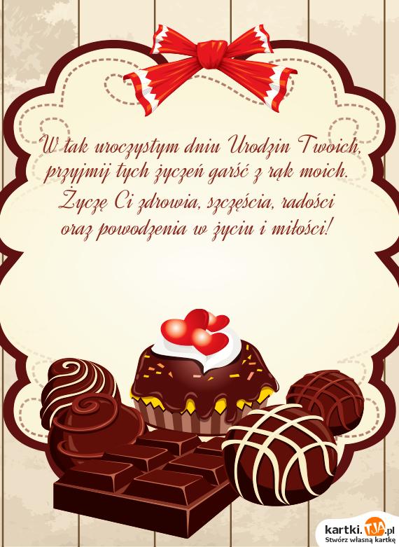 W tak uroczystym dniu Urodzin Twoich,<br>przyjmij tych życzeń garść z rąk moich.<br>Życzę Ci zdrowia, szczęścia, radości<br>oraz powodzenia w życiu i <a href=http://zyczenia.tja.pl/milosne title=miłości>miłości</a>!