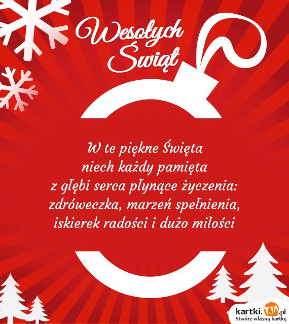 W te piękne <a href=http://zyczenia.tja.pl/swiateczne title=Święta>Święta</a><br>niech każdy pamięta<br>z głębi serca płynące życzenia:<br>zdróweczka, marzeń spełnienia,<br>iskierek radości i dużo miłości