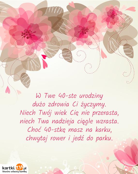 życzenia W Twe 40 Ste Urodziny życzenia Urodzinowe