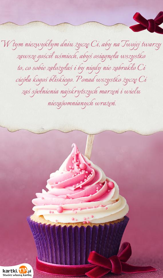 W tym niezwykłym dniu życzę Ci, aby na Twojej twarzy zawsze gościł <a href=http://zyczenia.tja.pl/smieszne title=uśmiech>uśmiech</a>, abyś osiągnęła wszystko to, co sobie założyłaś i by nigdy nie zabrakło Ci ciepła kogoś bliskiego. Ponad wszystko życzę Ci zaś spełnienia najskrytszych marzeń i wielu niezapomnianych wrażeń.
