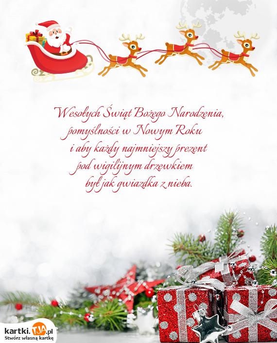 Wesołych Świąt <a href=http://zyczenia.tja.pl/bozonarodzeniowe title=Bożego Narodzenia>Bożego Narodzenia</a>, <br>pomyślności w Nowym Roku <br>i aby każdy najmniejszy prezent <br>pod wigilijnym drzewkiem  <br>był jak gwiazdka z nieba.
