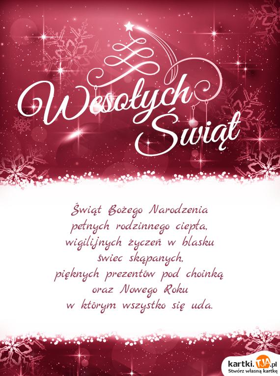 Świąt <a href=http://zyczenia.tja.pl/bozonarodzeniowe title=Bożego Narodzenia>Bożego Narodzenia</a><br>pełnych rodzinnego ciepła, <br>wigilijnych życzeń w blasku <br>świec skąpanych, <br>pięknych prezentów pod choinką <br>oraz Nowego Roku <br>w którym wszystko się uda.