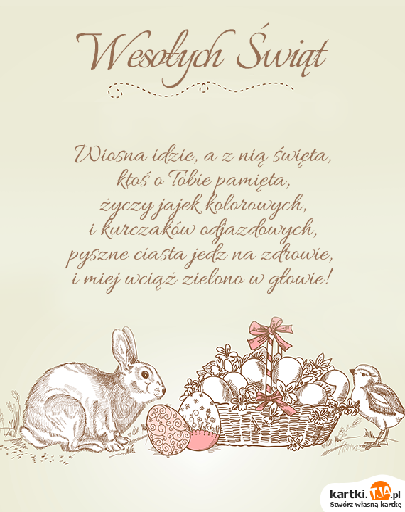 Wiosna idzie, a z nią święta,<br>ktoś o Tobie pamięta,<br>życzy jajek kolorowych,<br>i kurczaków odjazdowych,<br>pyszne ciasta jedz <a href=http://zyczenia.tja.pl/toasty title=na zdrowie>na zdrowie</a>,<br>i miej wciąż zielono w głowie!