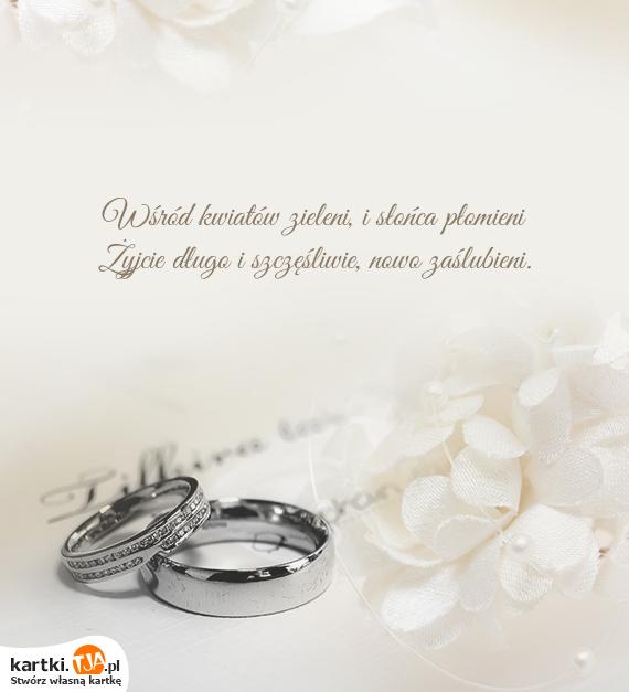 Wśród kwiatów zieleni, i słońca płomieni<br>Żyjcie długo i szczęśliwie, nowo zaślubieni.