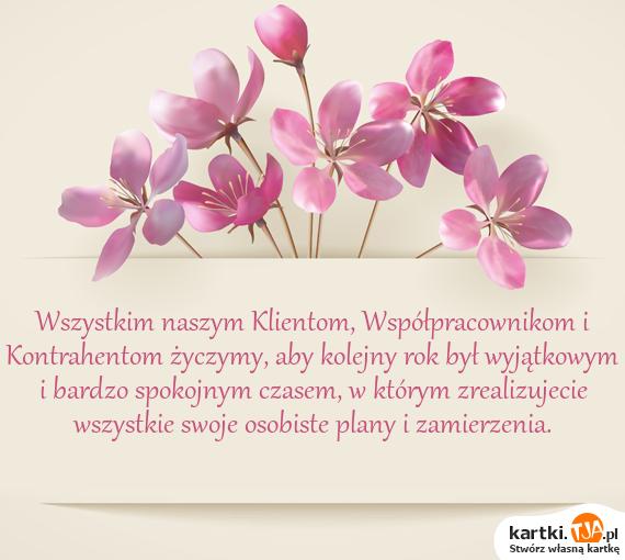 Wszystkim naszym Klientom, Współpracownikom i Kontrahentom życzymy, aby kolejny rok był wyjątkowym i bardzo spokojnym czasem, w którym zrealizujecie wszystkie swoje osobiste plany i zamierzenia.