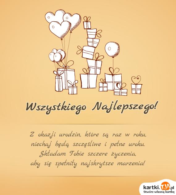 Z okazji urodzin, które są raz w roku,<br>niechaj będą szczęśliwe i pełne uroku.<br>Składam Tobie szczere <a href=http://zyczenia.tja.pl/urodzinowe title=życzenia>życzenia</a>,<br>aby się spełniły najskrytsze marzenia!