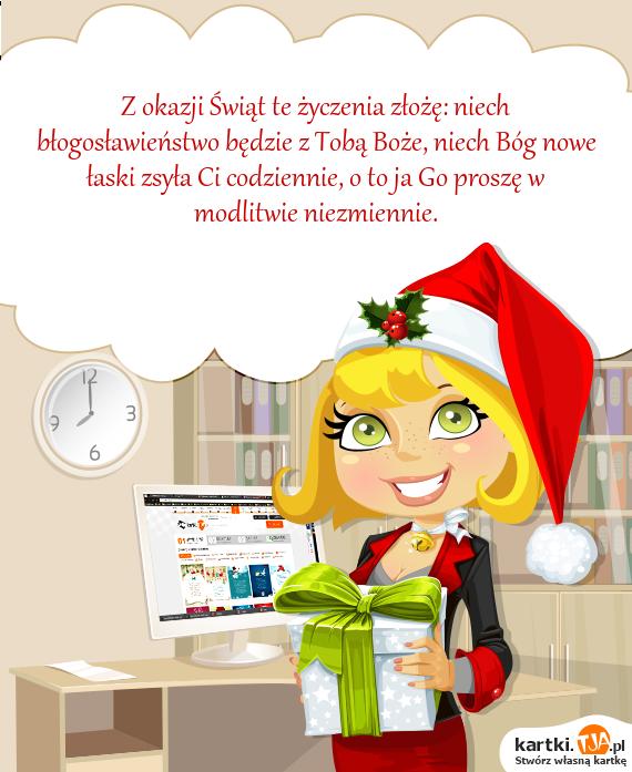 Z okazji <a href=http://zyczenia.tja.pl/swiateczne title=Świąt>Świąt</a> te życzenia złożę: niech błogosławieństwo będzie z Tobą Boże, niech Bóg nowe łaski zsyła Ci codziennie, o to ja Go proszę w modlitwie niezmiennie.